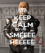 KEEP CALM YOU SMEEEE HEEEEE - Personalised Poster A4 size