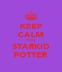 KEEP CALM YOU STARKID POTTER - Personalised Poster A4 size