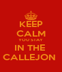 KEEP CALM YOU STAY IN THE  CALLEJON  - Personalised Poster A4 size