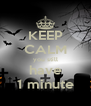 KEEP CALM you still have 1 minute - Personalised Poster A4 size