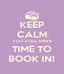 KEEP CALM YOU STILL HAVE TIME TO BOOK IN! - Personalised Poster A4 size