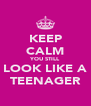 KEEP CALM YOU STILL LOOK LIKE A TEENAGER - Personalised Poster A4 size