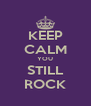 KEEP CALM YOU STILL ROCK - Personalised Poster A4 size