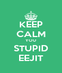 KEEP CALM YOU STUPID EEJIT - Personalised Poster A4 size