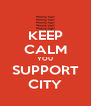 KEEP CALM YOU SUPPORT CITY - Personalised Poster A4 size