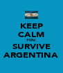 KEEP CALM YOU SURVIVE ARGENTINA - Personalised Poster A4 size