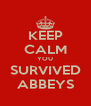 KEEP CALM YOU SURVIVED ABBEYS - Personalised Poster A4 size