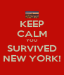 KEEP CALM YOU SURVIVED NEW YORK! - Personalised Poster A4 size