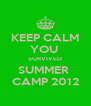 KEEP CALM YOU  SURVIVED SUMMER  CAMP 2012 - Personalised Poster A4 size