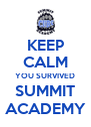 KEEP CALM YOU SURVIVED SUMMIT ACADEMY - Personalised Poster A4 size
