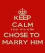 KEEP CALM YOU THE ONE CHOSE TO  MARRY HIM - Personalised Poster A4 size