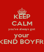 KEEP CALM you've always got your WEEKEND BOYFRIEND - Personalised Poster A4 size