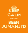 KEEP CALM YOU'VE  BEEN JUMANJI'D - Personalised Poster A4 size