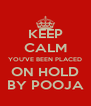 KEEP CALM YOU'VE BEEN PLACED ON HOLD BY POOJA - Personalised Poster A4 size