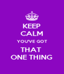 KEEP CALM YOU'VE GOT THAT  ONE THING - Personalised Poster A4 size