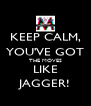 KEEP CALM, YOU'VE GOT THE MOVES LIKE JAGGER! - Personalised Poster A4 size