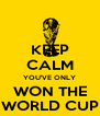 KEEP CALM YOU'VE ONLY WON THE WORLD CUP - Personalised Poster A4 size