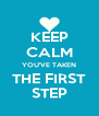 KEEP CALM YOU'VE TAKEN THE FIRST STEP - Personalised Poster A4 size