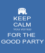 KEEP CALM YOU VOTED FOR THE  GOOD PARTY - Personalised Poster A4 size