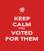 KEEP CALM YOU VOTED FOR THEM - Personalised Poster A4 size