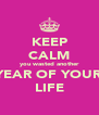 KEEP CALM you wasted another YEAR OF YOUR LIFE - Personalised Poster A4 size