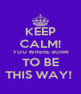 KEEP CALM! YOU WHERE BORN TO BE THIS WAY!  - Personalised Poster A4 size