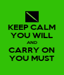 KEEP CALM YOU WILL AND CARRY ON YOU MUST - Personalised Poster A4 size