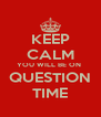 KEEP CALM YOU WILL BE ON  QUESTION TIME - Personalised Poster A4 size