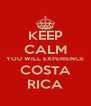 KEEP CALM YOU WILL EXPERIENCE COSTA RICA - Personalised Poster A4 size