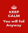 KEEP CALM  You will fail Anyway - Personalised Poster A4 size