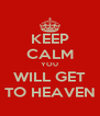 KEEP CALM YOU WILL GET TO HEAVEN - Personalised Poster A4 size