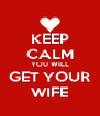 KEEP CALM YOU WILL GET YOUR WIFE - Personalised Poster A4 size
