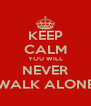 KEEP CALM YOU WILL NEVER WALK ALONE - Personalised Poster A4 size