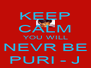 KEEP CALM YOU WILL NEVR BE PURI - J - Personalised Poster A4 size