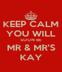 KEEP CALM YOU WILL SOON BE MR & MR'S KAY - Personalised Poster A4 size