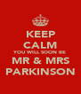 KEEP CALM YOU WILL SOON BE MR & MRS PARKINSON - Personalised Poster A4 size