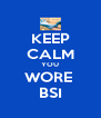 KEEP CALM YOU WORE  BSI - Personalised Poster A4 size