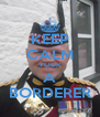 KEEP CALM YOUR A BORDERER - Personalised Poster A4 size