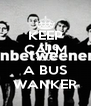 KEEP CALM YOUR A BUS WANKER - Personalised Poster A4 size