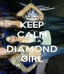 KEEP CALM YOUR A DIAMOND GIRL - Personalised Poster A4 size