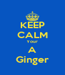 KEEP CALM Your A Ginger - Personalised Poster A4 size