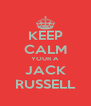 KEEP CALM YOUR A JACK RUSSELL - Personalised Poster A4 size
