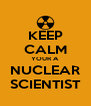 KEEP CALM YOUR A NUCLEAR SCIENTIST - Personalised Poster A4 size