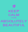 KEEP CALM YOUR  ABSOLUTELY BEAUTIFUL - Personalised Poster A4 size