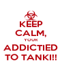 KEEP CALM, YOUR ADDICTIED TO TANKI!! - Personalised Poster A4 size