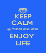 KEEP CALM  @ YOUR AGE AND ENJOY  LIFE - Personalised Poster A4 size