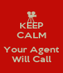 KEEP CALM  Your Agent Will Call - Personalised Poster A4 size