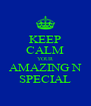 KEEP CALM YOUR AMAZING N SPECIAL - Personalised Poster A4 size