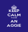 KEEP CALM YOUR AN AGGIE - Personalised Poster A4 size