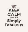 KEEP CALM Your are Simply Fabulous - Personalised Poster A4 size